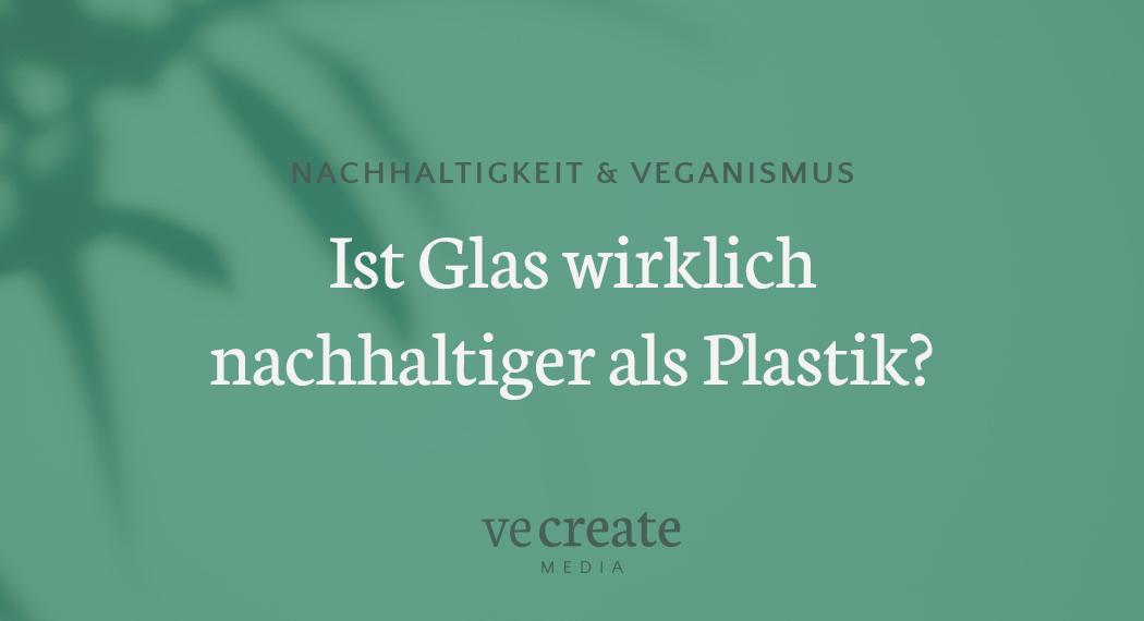 Ist Glas wirklich nachhaltiger als Plastik